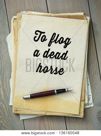 Traditional English proverb. To flog a dead horse