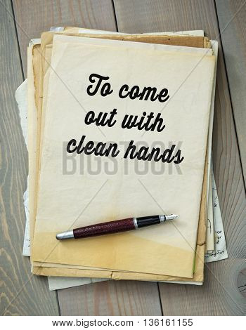 Traditional English proverb.  To come out with clean hands