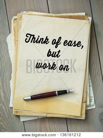 Traditional English proverb. Think of ease, but work on
