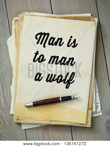 Traditional English proverb.  Man is to man a wolf