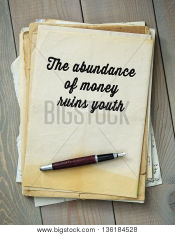 Traditional English proverb.  The abundance of money ruins youth