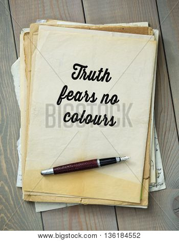 Traditional English proverb.  Truth fears no colours