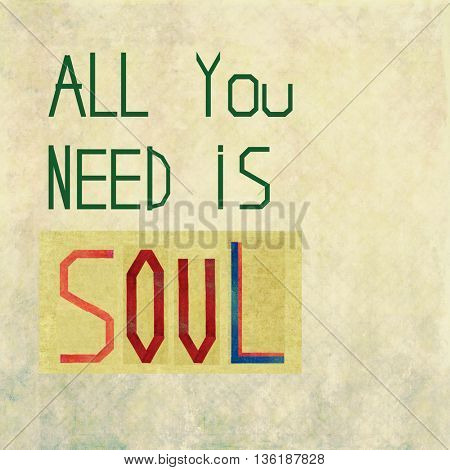All you need is soul