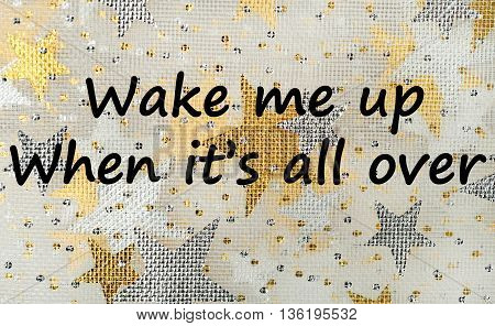 The words Wake me up when it's all over on background