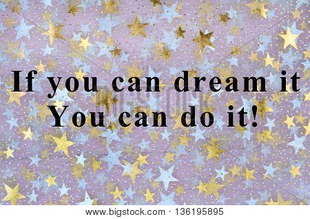 Text If you can dream it you can do it on background
