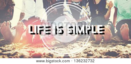 Life is Simple Balance Being Friends Happiness Concept