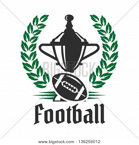 Football championship icon with winner trophy cup and american football ball encircled by heraldic laurel wreath. Great for sporting competition theme or sports club design