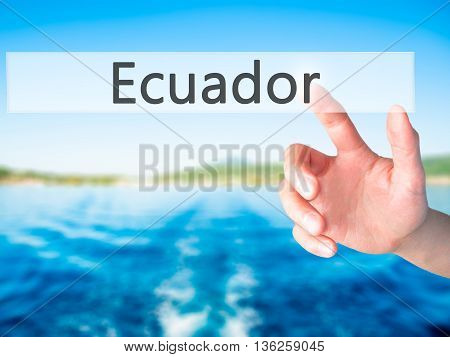 Ecuador - Hand Pressing A Button On Blurred Background Concept On Visual Screen.