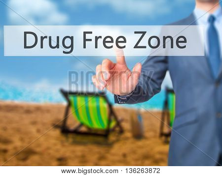 Drug Free Zone - Businessman Hand Pressing Button On Touch Screen Interface.