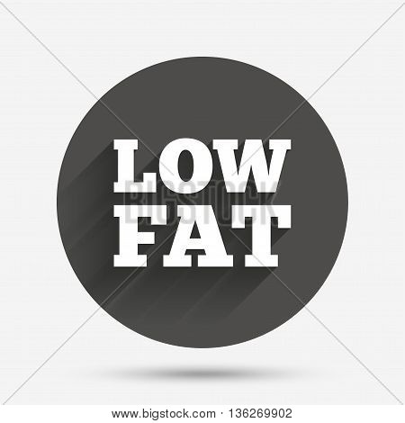 Low fat sign icon. Salt, sugar food symbol. Circle flat button with shadow. Vector