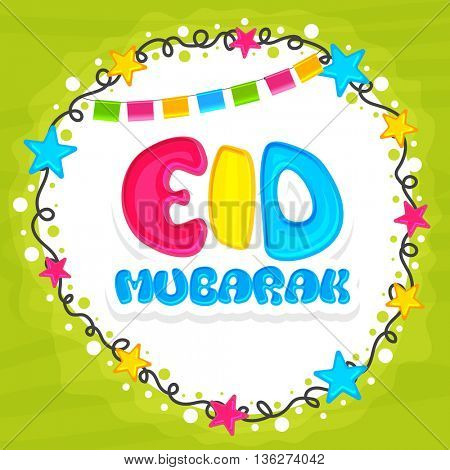 Beautiful Greeting Card design with Colourful Text Eid Mubarak, Stylish Frame decorated with shiny stars and buntings, Eid Mubarak Typographical Background, for Muslim Community Festivals celebration.
