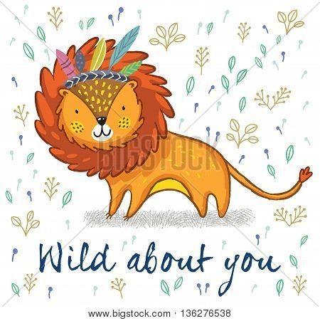 Cartoon character fun lion. Vector illustration. Funny cartoon lion vector print with text - Wild about you. Character jungle wild lion with tribal feathers