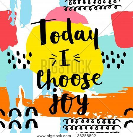 Today i choose joy card. Hand drawing ink lettering vector art modern brush calligraphy poster. Abstract pattern in Memphis style. Retro design style with ink texture.
