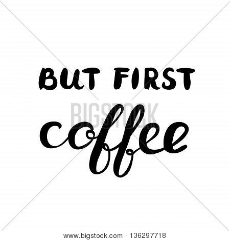 But first coffee. Brush hand lettering. Great for photo overlays, posters, cards and more.