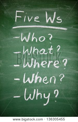 The Five Ws questions: Who, what, where, when and why.  The Five Ws are questions whose answers are considered basic in information-gathering or problem-solving.