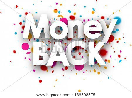 Money back paper card with color drops. Vector illustration.