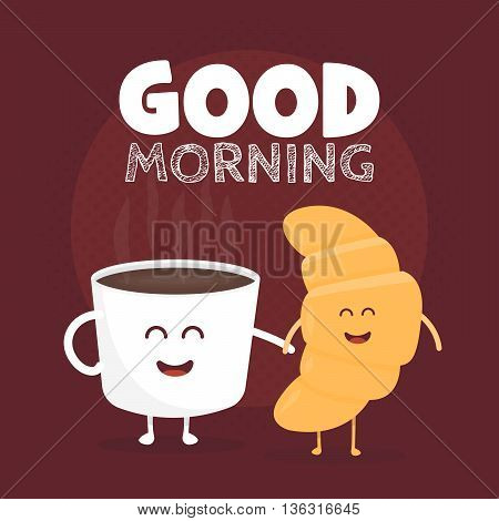 Good morning vector illustration. Funny cute croissant and coffee drawn with a smile eyes and hands.