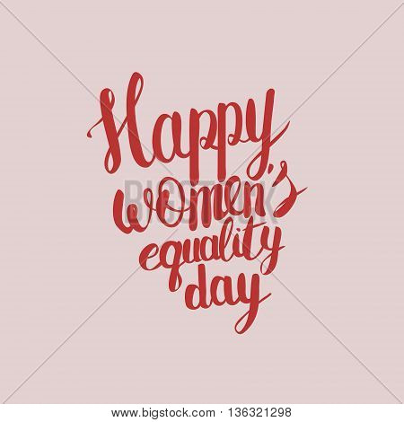 Hand lettering calligraphy with words Happy Women's equality day