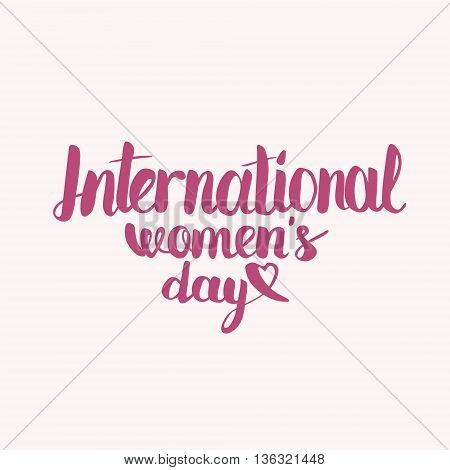 Hand lettering calligraphy with words International Womens Day