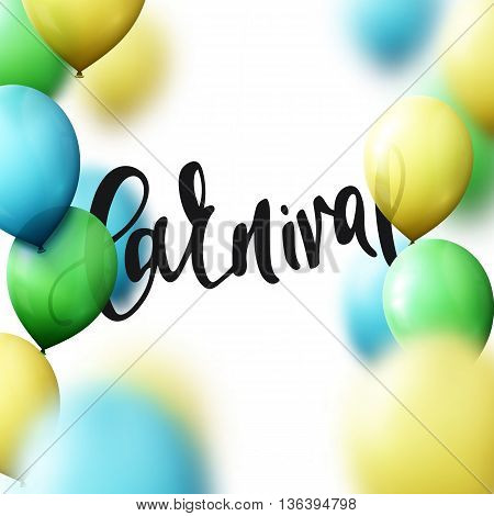 Inscription Carnival, background with balloons colors of Brazilian flag. Calligraphy handmade greeting cards, posters phrase Carnival.