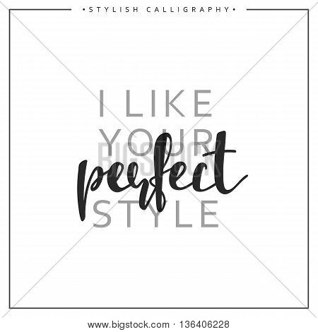 Calligraphy inscription phrase, I like your perfect style.