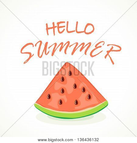 Ripe slice of watermelon and inscription Hello Summer on white background, illustration.