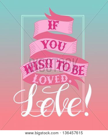 Vector image.LOVE Happy Valentines day card.I love you.Handwritten typographic poster, original hand made quote lettering.I love you, love, love letter, love text.If you wish to be loved, Love