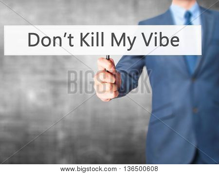 Don't Kill My Vibe - Businessman Hand Holding Sign