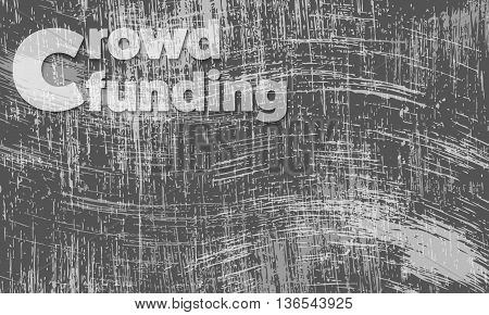 Scratched background and the transparent words crowd funding