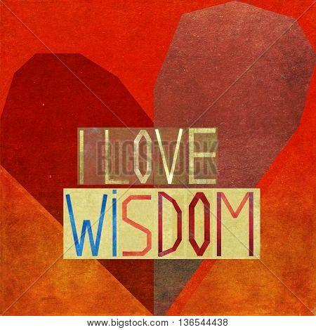 I love wisdom