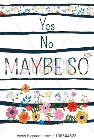 Yes no maybe so-motivational quote typography art. Black and floral phrase isolated on floral background. Lettering for posters cards design.