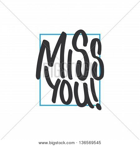 Miss You - Hand Drawn Lettering Phrase, Isolated On The White Background. Fun Brush Ink Inscription