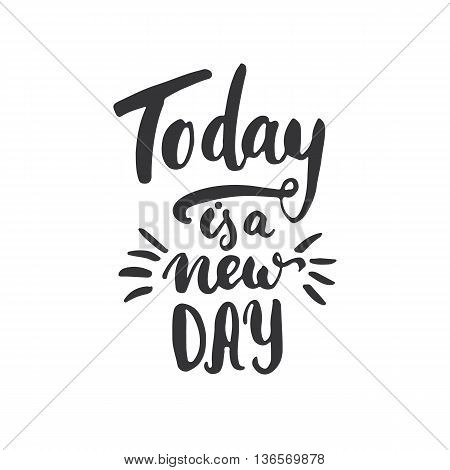 Today Is A New Day - Hand Drawn Lettering Phrase, Isolated On The White Background. Fun Brush Ink In