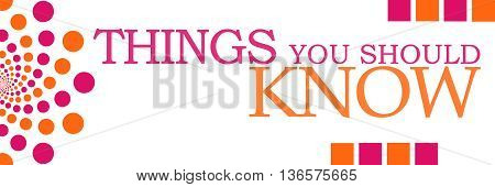 Things you should know text written over pink orange background.
