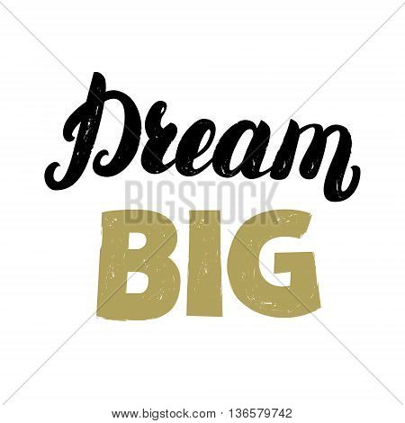 Dream big hand written lettering for card, poster, invitation. Inspirational quote. Brush texture. Vector illustration.