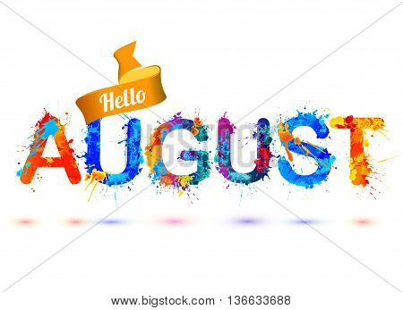 Hello august. Vector splash paint watercolor letters