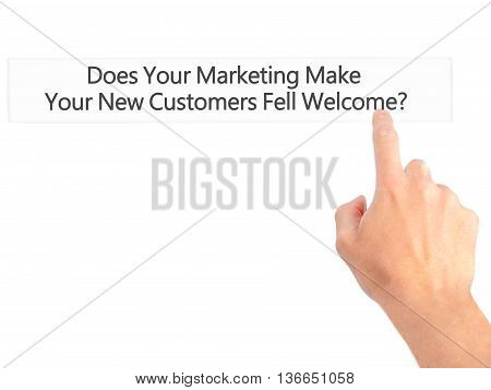Does Your Marketing Make Your New Customers Fell Welcome - Hand Pressing A Button On Blurred Backgro