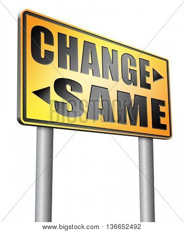 change same repeat the old or innovate and go for progress in your life career or relationship break with bad habits road sign arrow, 3D illustration, isolated on white
