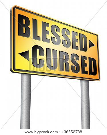 blessed cursed sacred and Devine holy or curse dammed and a burden good or evil bad or good luck lucky or unlucky road sign, 3D illustration, isolated on white