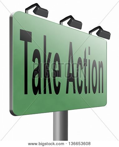 take action now because it is time to act and react take initiative, 3D illustration, isolated on white
