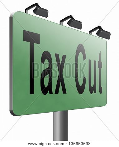 Tax cut, lower or reduce taxes and paying less, road sign billboard, 3D illustration, isolated on white