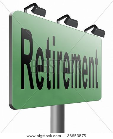 Retirement ahead retire fund or plan golden years, road sign billboard, 3D illustration, isolated on white