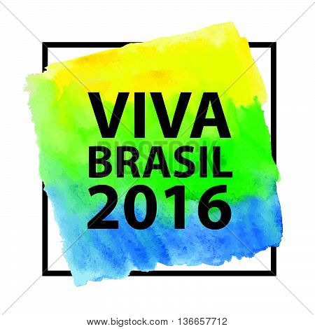 Brazili 2016.Brazilian flag, watercolor texture Background, text and frame.Vector Inscription hurrah Brasil 2016, brasilian flag colors.Vector artictic painting backdrop or wallpaper.Competition, holiday.Rio symbol