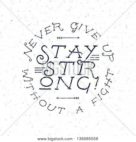 Inspirational chalk typography quote poster. Motivation Vector text - Never Give up without a fight, stay strong with grunge effects and retro sun burst. Good for tee design and t-shirt, web projects.