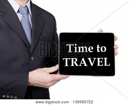 technology, internet and networking in tourism concept - businessman holding a tablet pc with time to travel sign. Internet technologies in business and traveling. isolated on white backgroung.