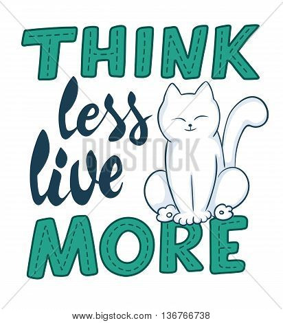 vector hand lettering quote - think less live more - with cat. Design element for poster postcard t-shirt notebook or mug.