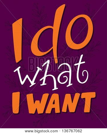 vector hand lettering quote - I do what I want - on a purple backdrop.