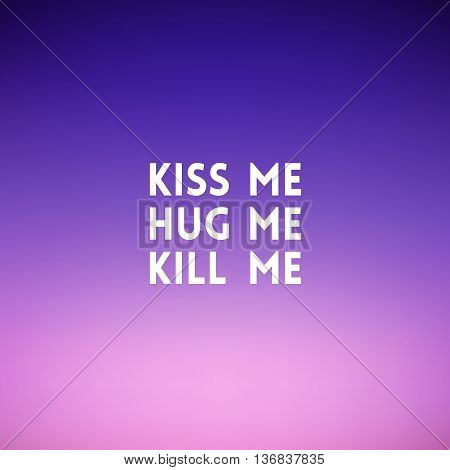 square blurred background - sunset colors With love quote - Kiss me Hug me Kill me