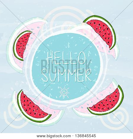 hello summer with watermelons and sun sign over blue banner - text in frame over summery grunge drawn background, holiday seasonal concept label, vector