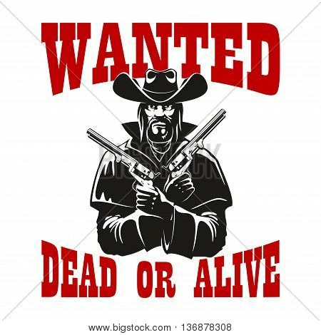 Dangerous criminal cowboy wanted dead or alive poster icon with brutal bearded man in leather coat and hat with revolvers in both hands. Western theme design